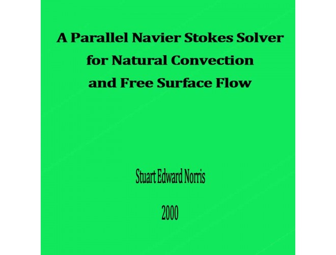 A Parallel Navier Stokes Solver for Natural Convection and Free Surface Flow