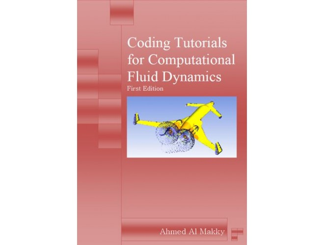 Coding Tutorials for Computational Fluid Dynamics First Edition