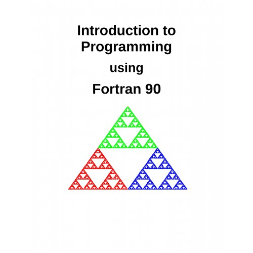 An Introduction to Programming in Fortran 90